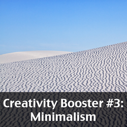 Creativity Booster #3: Minimalism