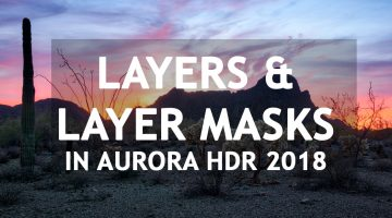 How To Use Layer Masks To Make Realistic HDR Images With Aurora