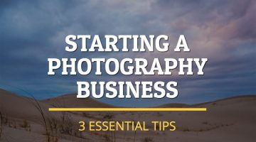 Starting a Photography Business – 3 Essential Tips
